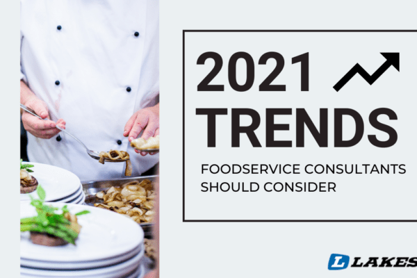 2021 Trends Foodservice Consultants Should Consider
